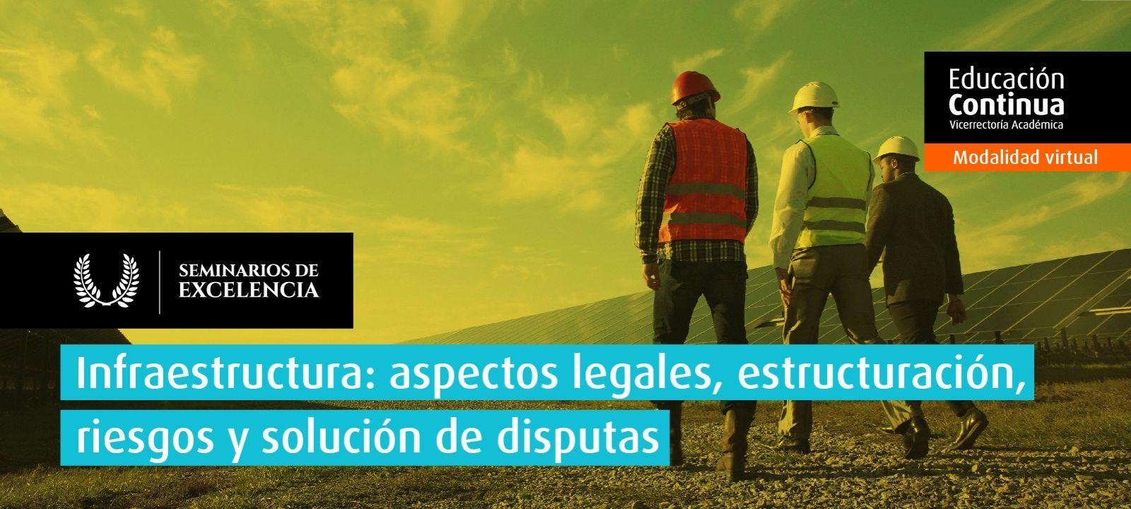 Curso virtual | Infraestructura: aspectos legales, estructuración, riesgos y solución de disputas