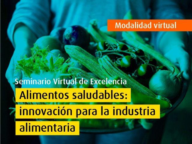 Seminarios Virtuales de Excelencia - Alimentos saludables: innovación para la industria alimentaria