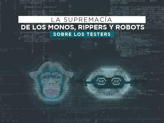 La supremacía de los monos, rippers y robots sobre los testers
