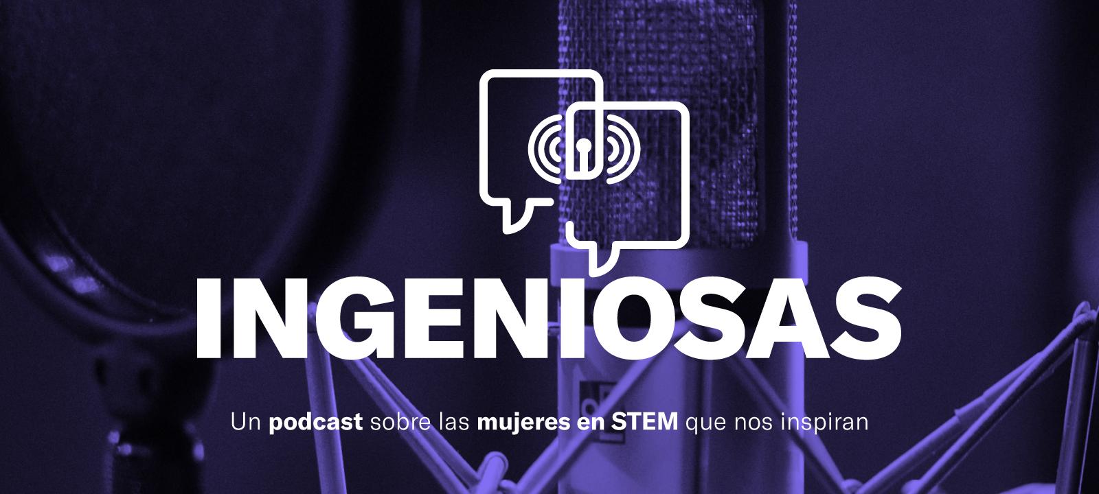 Ingeniosas, un podcast de la Facultad de Ingeniería de Los Andes